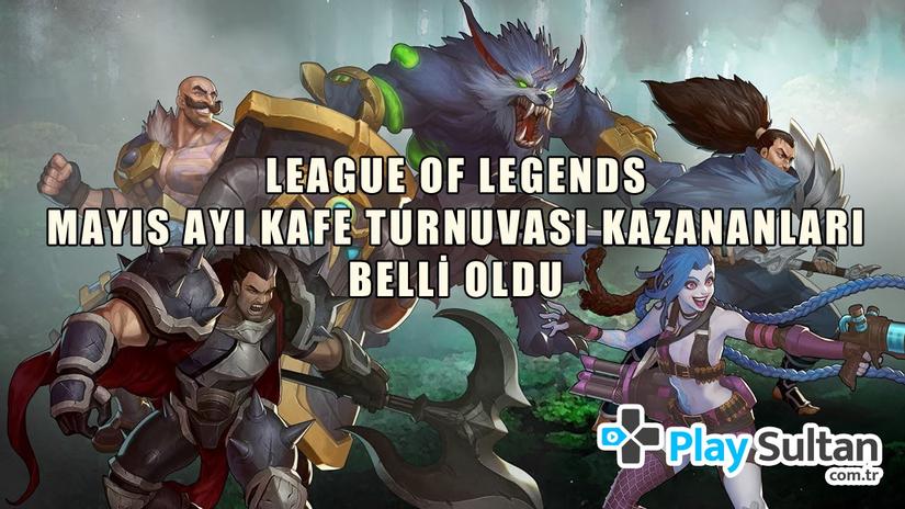 League of Legends Mayıs Ayı Kafe Turnuvası Kazananları Belli Oldu