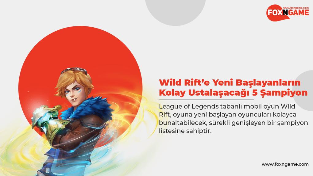Wild Rift'e Yeni Başlayanların Kolay Ustalaşacağı 5 Şampiyon