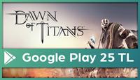 Dawn of Titans Google Play 25 TL