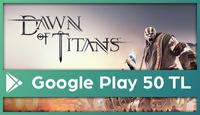 Dawn of Titans Google Play 50 TL